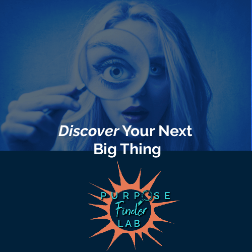Purpose Finder Lab - Woman looking through magnifying glass above Discover Your Next Big Thing text
